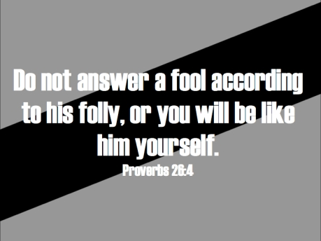 Image result for do not answer a fool according to his folly