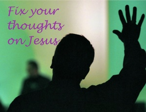 Fix your thoughts on Jesus