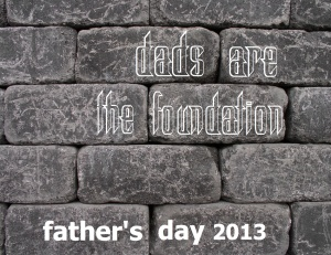 Dads Are The Foundation