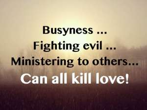 Busyness Can Kill Love