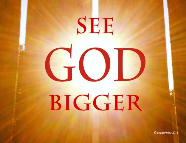 See God Bigger