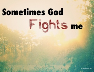 Sometimes God Fights Me