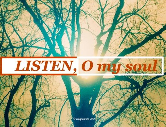 Listen O my soul