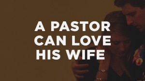 A Pastor Can Love His Wife