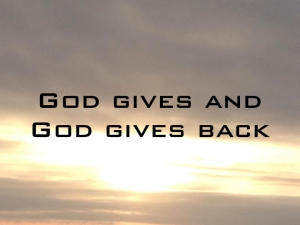God gives back
