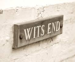 Wits' end